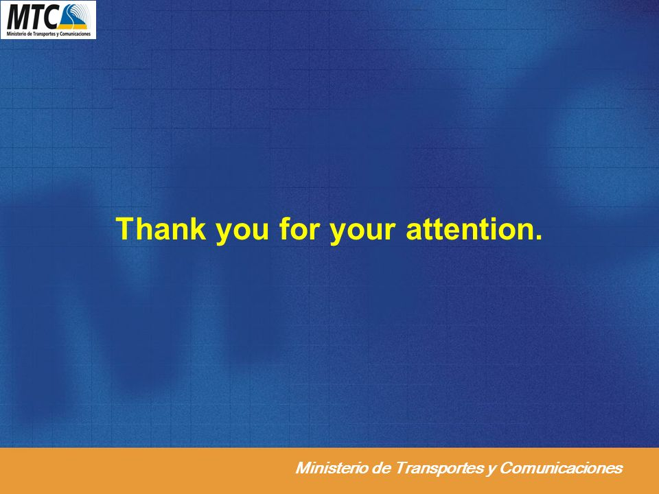 Ministerio de Transportes y Comunicaciones Thank you for your attention.