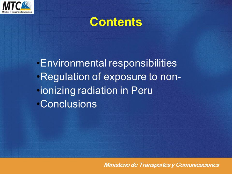 Ministerio de Transportes y Comunicaciones Contents Environmental responsibilities Regulation of exposure to non- ionizing radiation in Peru Conclusio