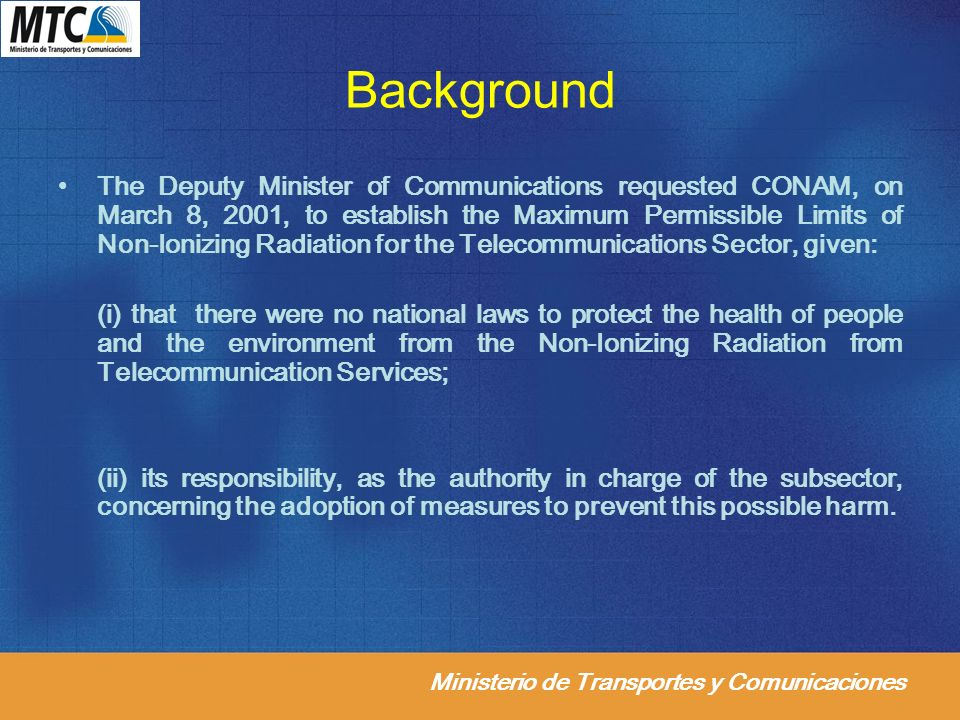 Ministerio de Transportes y Comunicaciones Background The Deputy Minister of Communications requested CONAM, on March 8, 2001, to establish the Maximu