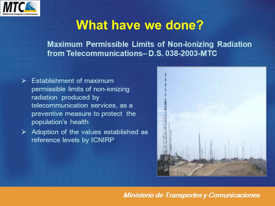Ministerio de Transportes y Comunicaciones What have we done? Establishment of maximum permissible limits of non-ionizing radiation produced by teleco