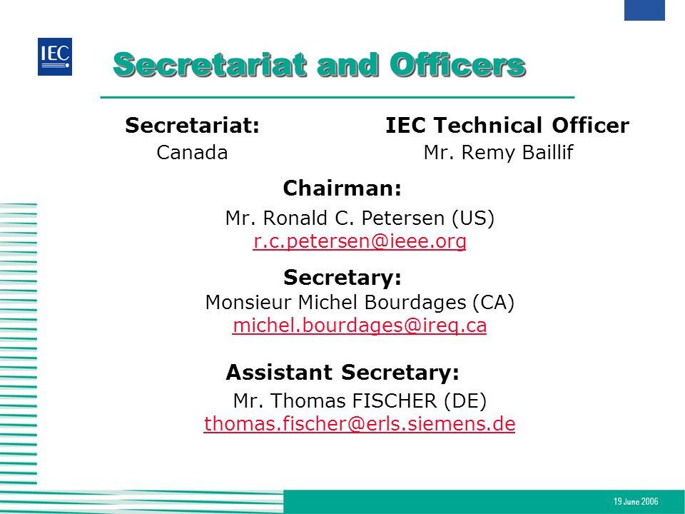 19 June 2006 Secretariat and Officers Secretariat:IEC Technical Officer CanadaMr. Remy Baillif Chairman: Mr. Ronald C. Petersen (US) r.c.petersen@ieee