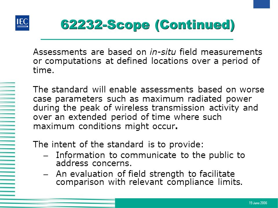 19 June 2006 62232-Scope (Continued) Assessments are based on in-situ field measurements or computations at defined locations over a period of time. T