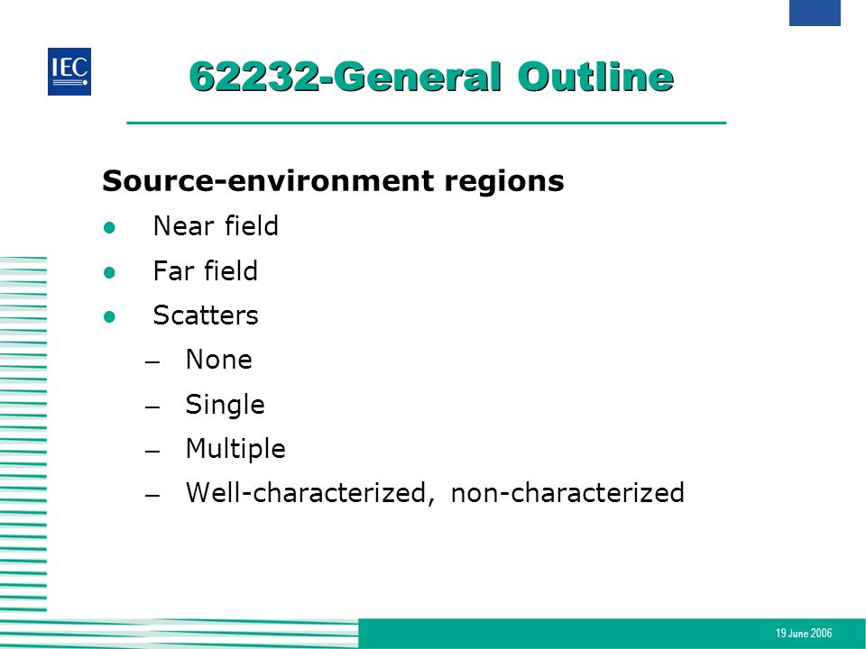 19 June 2006 62232-General Outline Source-environment regions l Near field l Far field l Scatters – None – Single – Multiple – Well-characterized, non