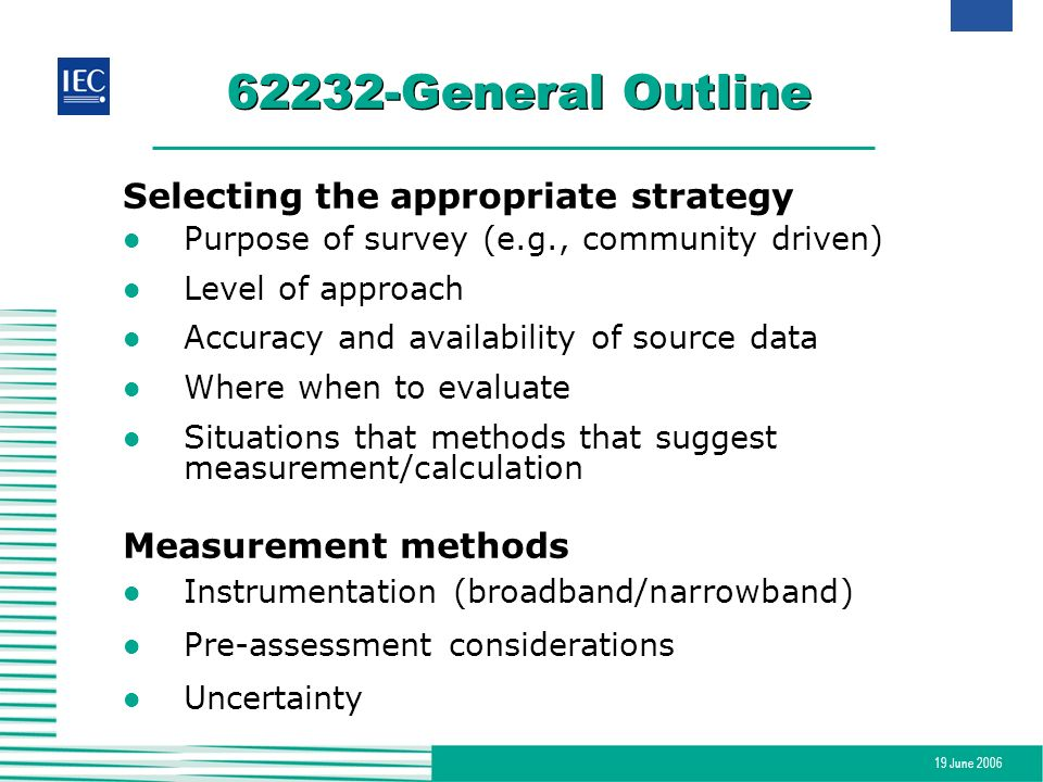 19 June 2006 62232-General Outline Selecting the appropriate strategy l Purpose of survey (e.g., community driven) l Level of approach l Accuracy and