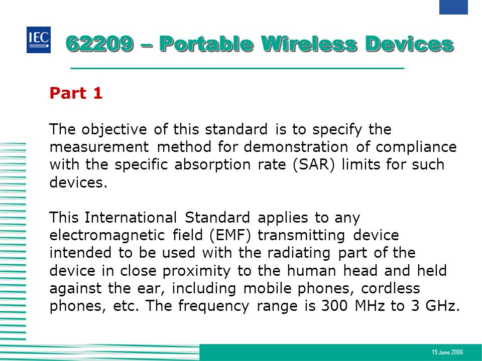 19 June 2006 62209 – Portable Wireless Devices Part 1 The objective of this standard is to specify the measurement method for demonstration of complia