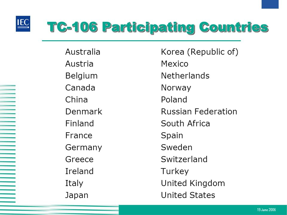 19 June 2006 TC-106 Participating Countries AustraliaKorea (Republic of) AustriaMexico BelgiumNetherlands CanadaNorway ChinaPoland DenmarkRussian Fede