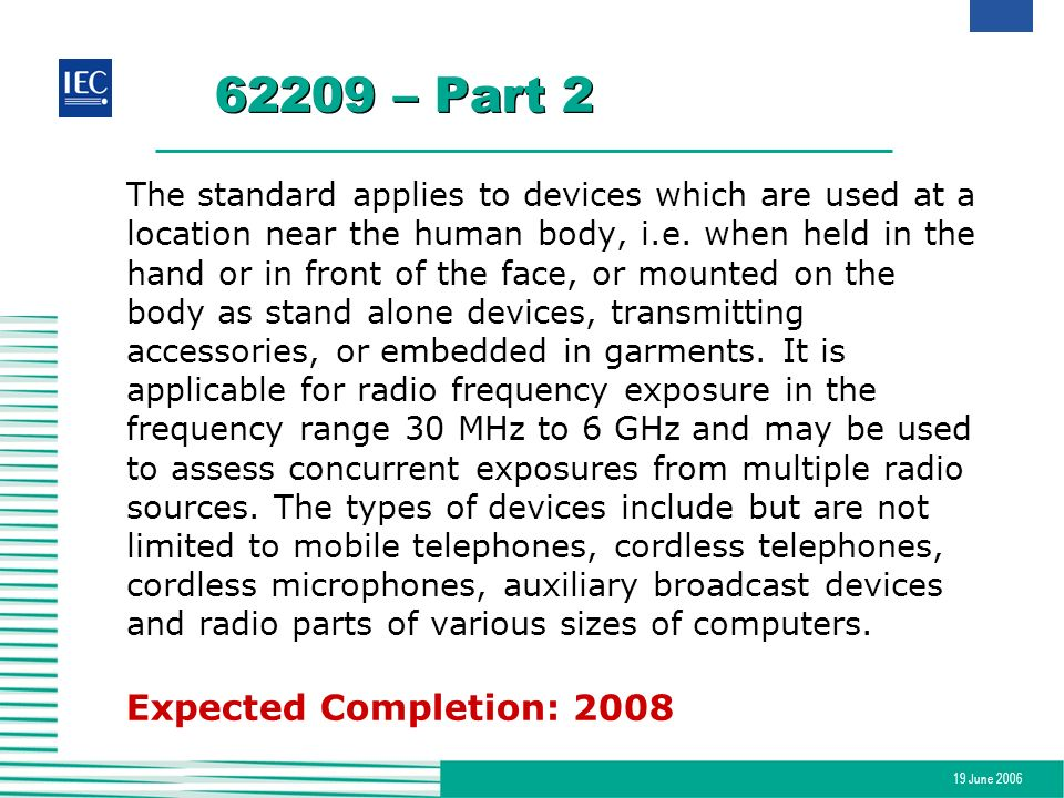 19 June 2006 62209 – Part 2 The standard applies to devices which are used at a location near the human body, i.e. when held in the hand or in front o