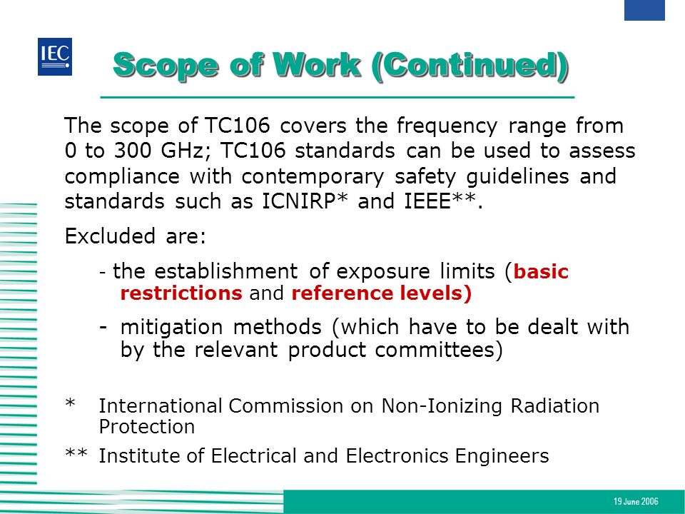19 June 2006 Scope of Work (Continued) The scope of TC106 covers the frequency range from 0 to 300 GHz; TC106 standards can be used to assess complian