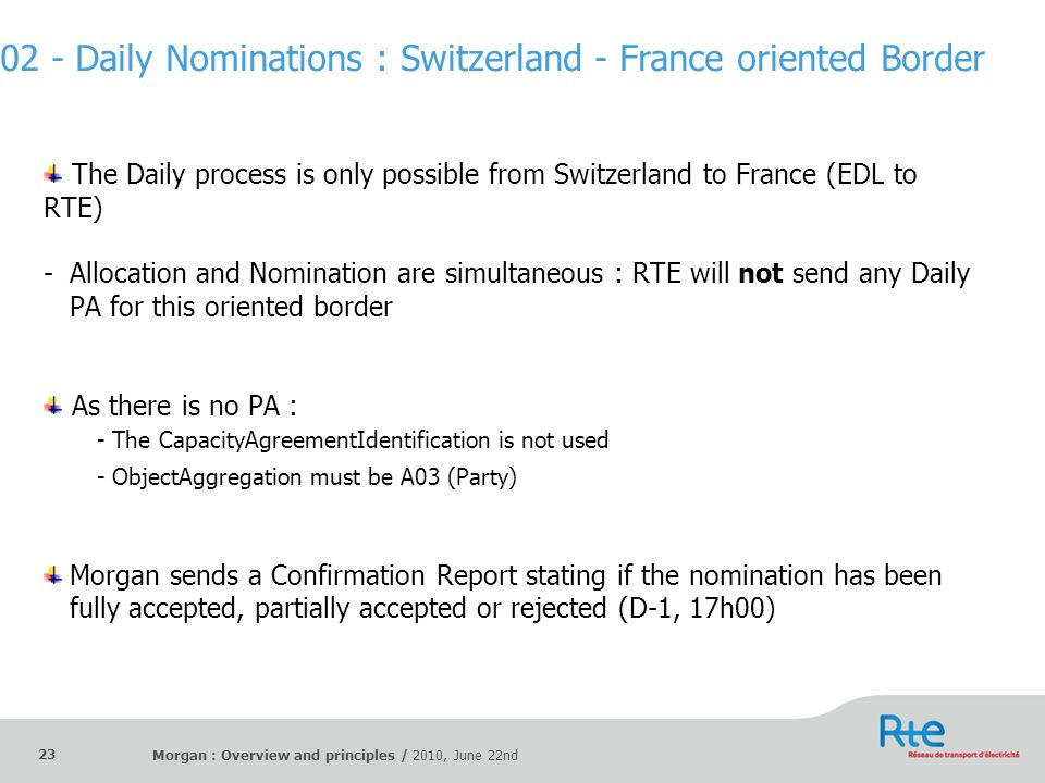 Morgan : Overview and principles / 2010, June 22nd 23 The Daily process is only possible from Switzerland to France (EDL to RTE) -Allocation and Nomin