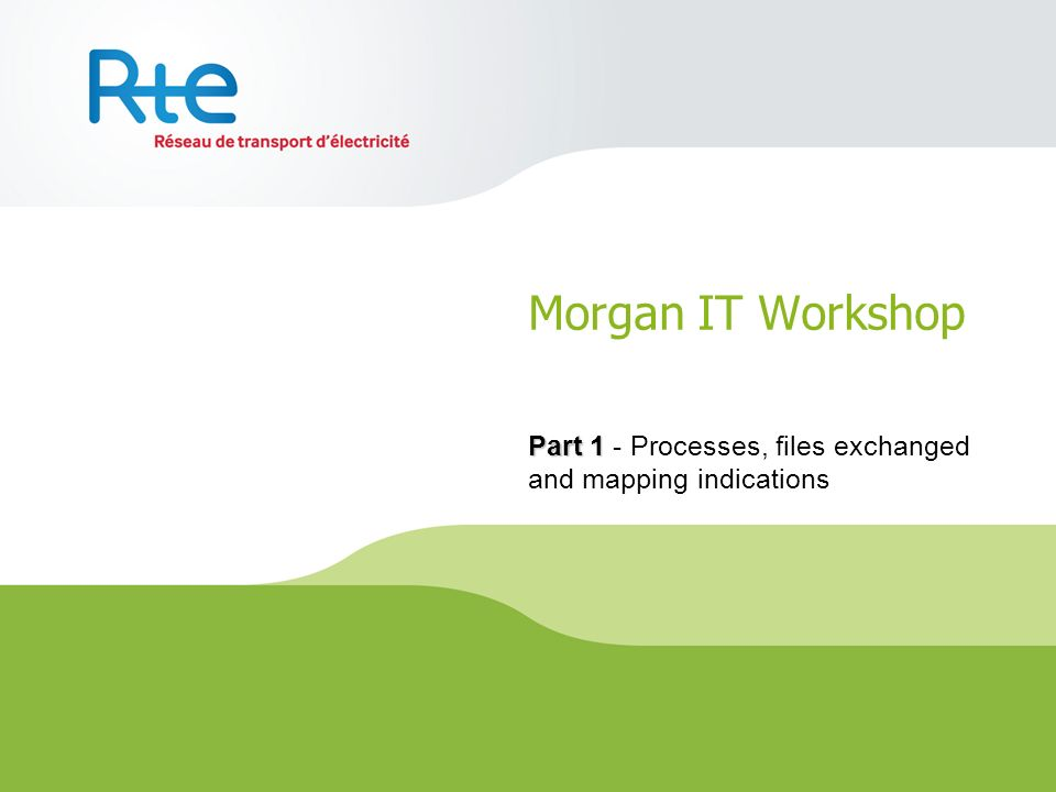Morgan IT Workshop Part 1 Part 1 - Processes, files exchanged and mapping indications