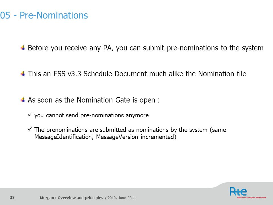 Morgan : Overview and principles / 2010, June 22nd 38 Before you receive any PA, you can submit pre-nominations to the system This an ESS v3.3 Schedul