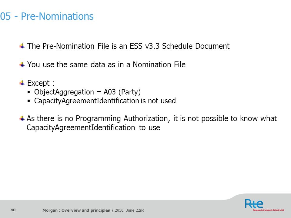 Morgan : Overview and principles / 2010, June 22nd 40 The Pre-Nomination File is an ESS v3.3 Schedule Document You use the same data as in a Nominatio