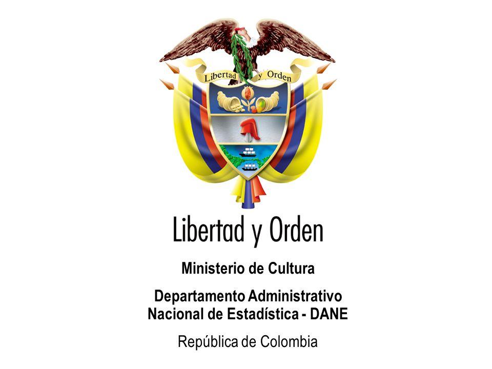 Ministerio de Cultura Departamento Administrativo Nacional de Estadística - DANE República de Colombia