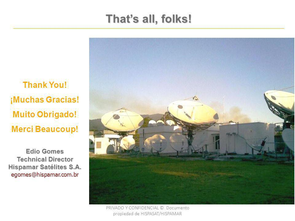Thats all, folks! Thank You! ¡Muchas Gracias! Muito Obrigado! Merci Beaucoup! Edio Gomes Technical Director Hispamar Satélites S.A. egomes@hispamar.co