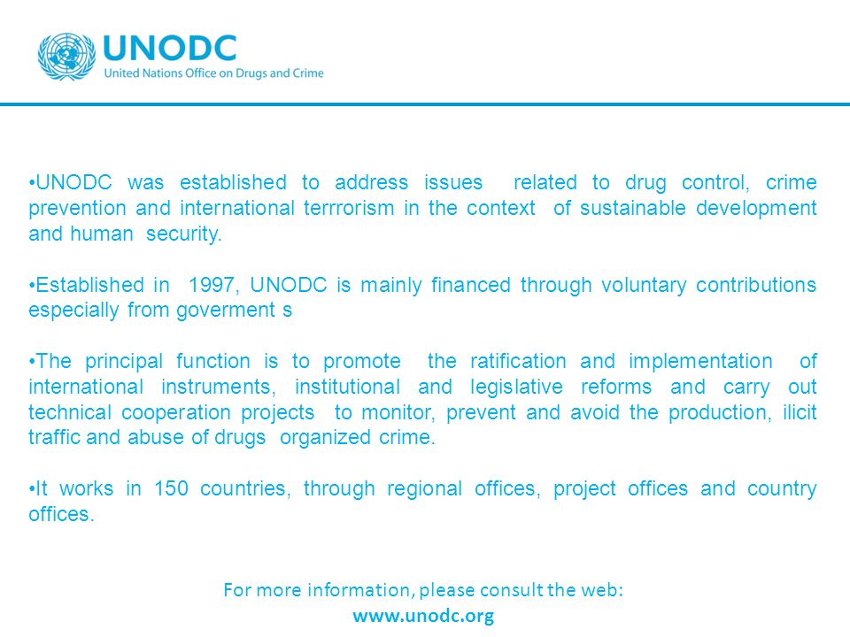 UNODC was established to address issues related to drug control, crime prevention and international terrrorism in the context of sustainable developme