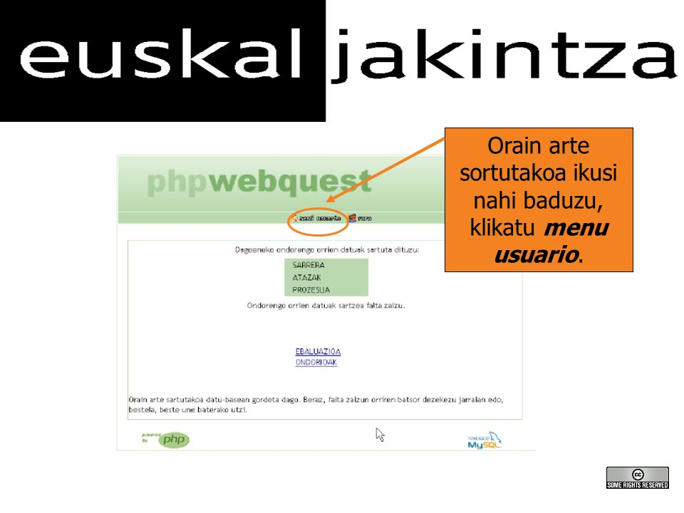 Orain arte sortutakoa ikusi nahi baduzu, klikatu menu usuario.