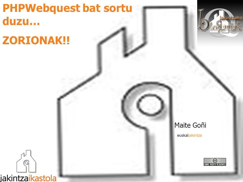 PHPWebquest bat sortu duzu… ZORIONAK!! Maite Goñi