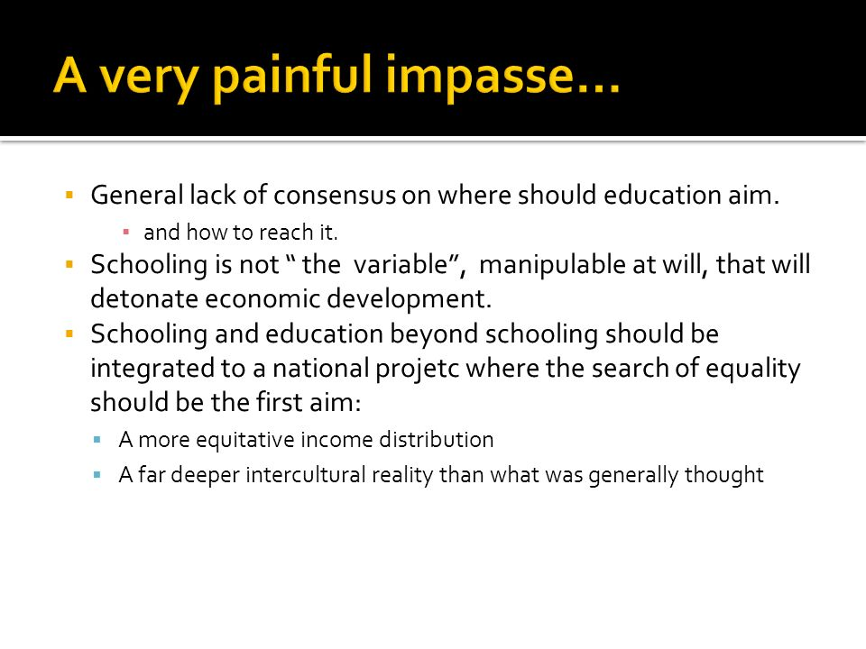 General lack of consensus on where should education aim.