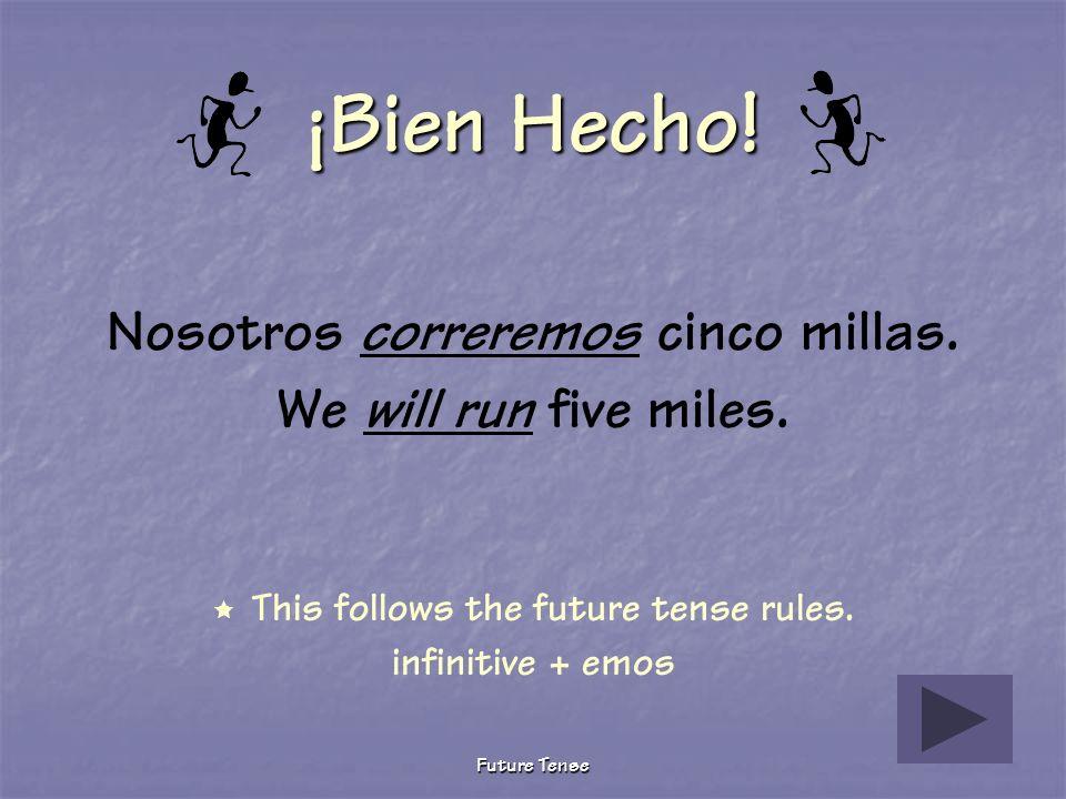 Future Tense Sigue Tratando Nosotros corremos cinco millas. We run five miles. This verb is conjugated in the present tense. Furture tense nosotros fo