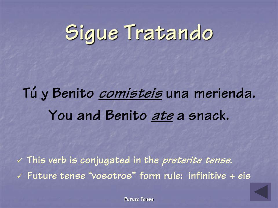 Future Tense Sigue Tratando Tú y Benito coméis una merienda. You and Benito eat a snack. This verb is conjugated in the present tense. Furture tense v