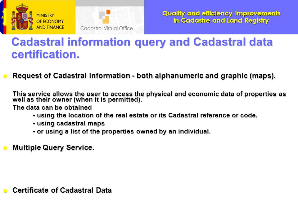Quality and efficiency improvements in Cadastre and Land Registry Cadastral information query and Cadastral data certification. n Request of Cadastral
