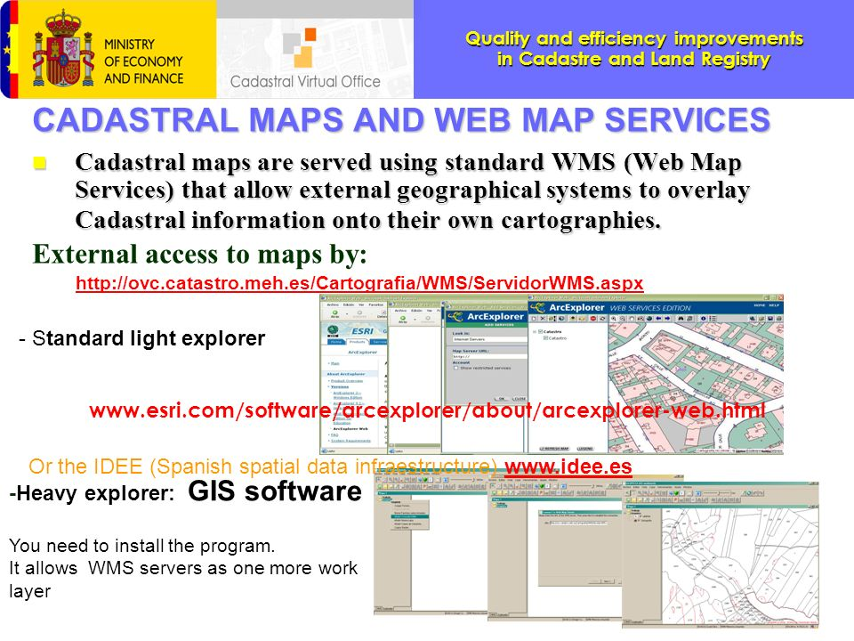 Quality and efficiency improvements in Cadastre and Land Registry CADASTRAL MAPS AND WEB MAP SERVICES n Cadastral maps are served using standard WMS (