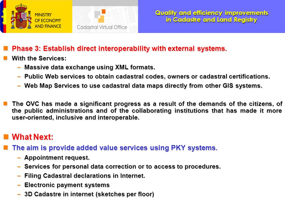 Quality and efficiency improvements in Cadastre and Land Registry nPhase 3: Establish direct interoperability with external systems. nWith the Service