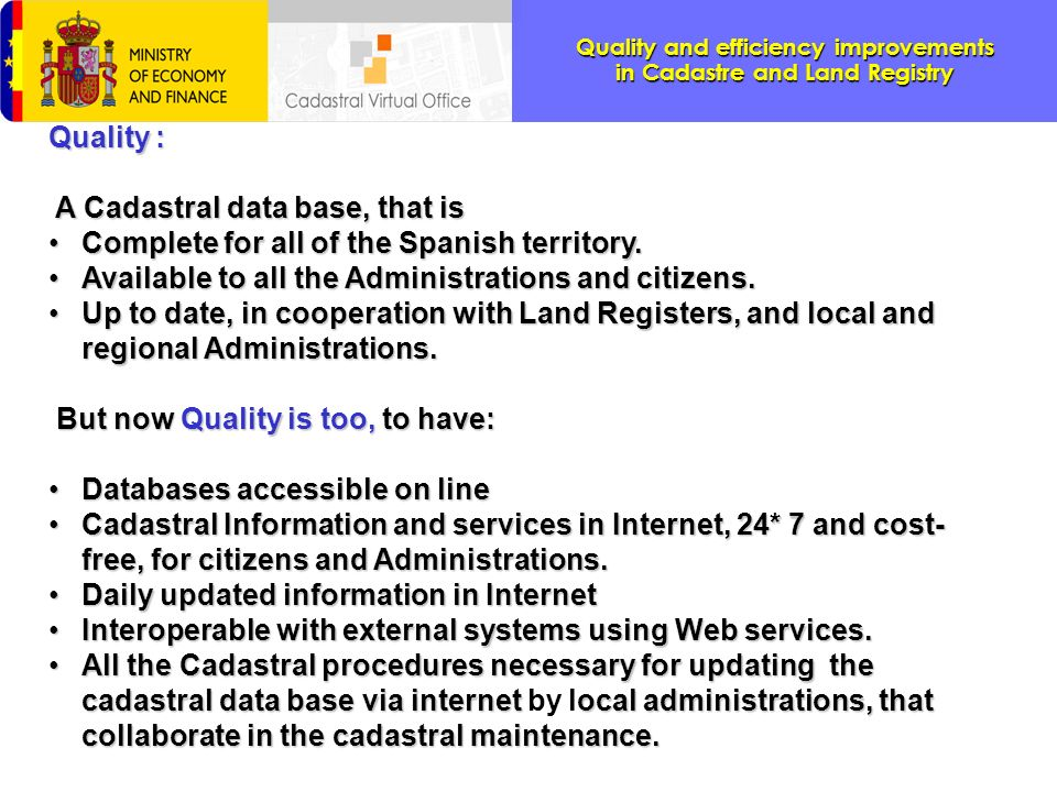 Quality and efficiency improvements in Cadastre and Land Registry n Cadastral Information is high quality information that must be brought closer to citizens and public administrations.