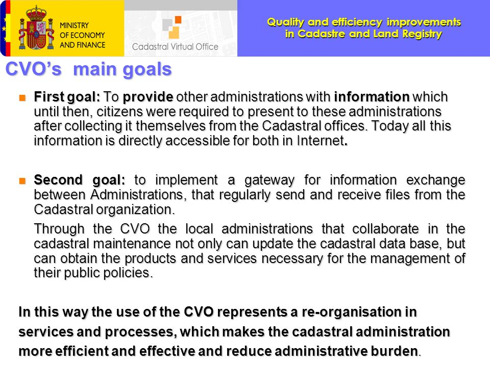 Quality and efficiency improvements in Cadastre and Land Registry CVOs main goals n First goal: To provide other administrations with information whic