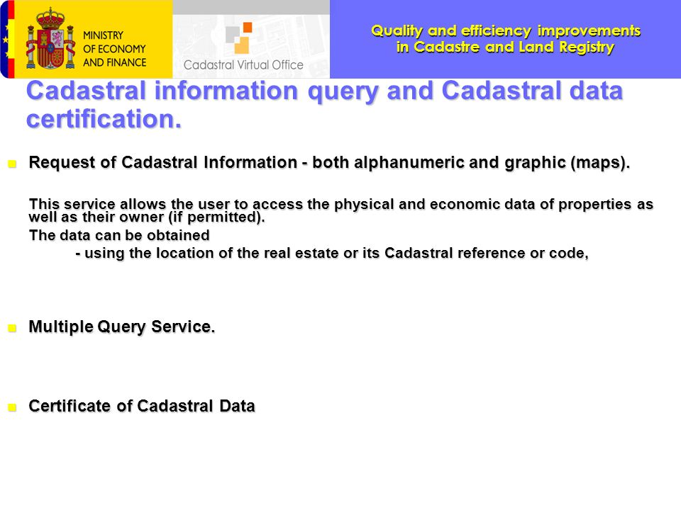 Quality and efficiency improvements in Cadastre and Land Registry Typing province, town, street name and number in case of urban buildings province, municipality, polygon and parcel in the case of rural properties