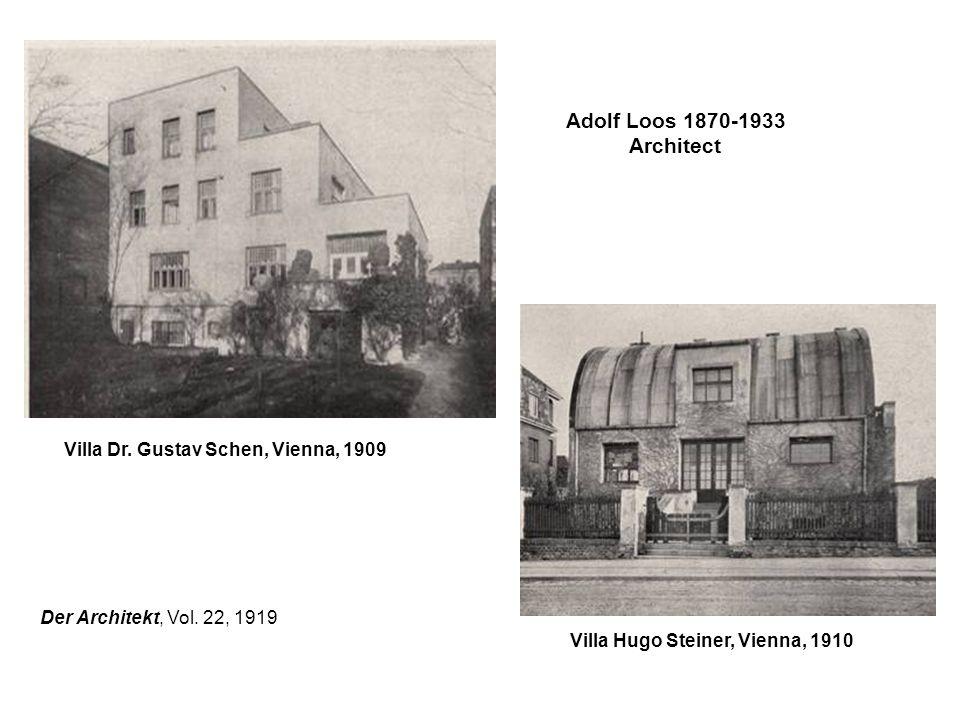Adolf Loos 1870-1933 Architect Villa Dr. Gustav Schen, Vienna, 1909 Villa Hugo Steiner, Vienna, 1910 Der Architekt, Vol. 22, 1919
