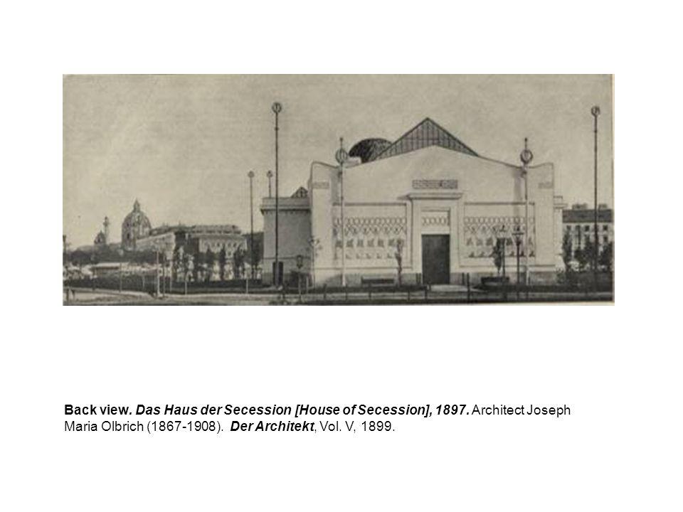 Back view. Das Haus der Secession [House of Secession], 1897. Architect Joseph Maria Olbrich (1867-1908). Der Architekt, Vol. V, 1899.