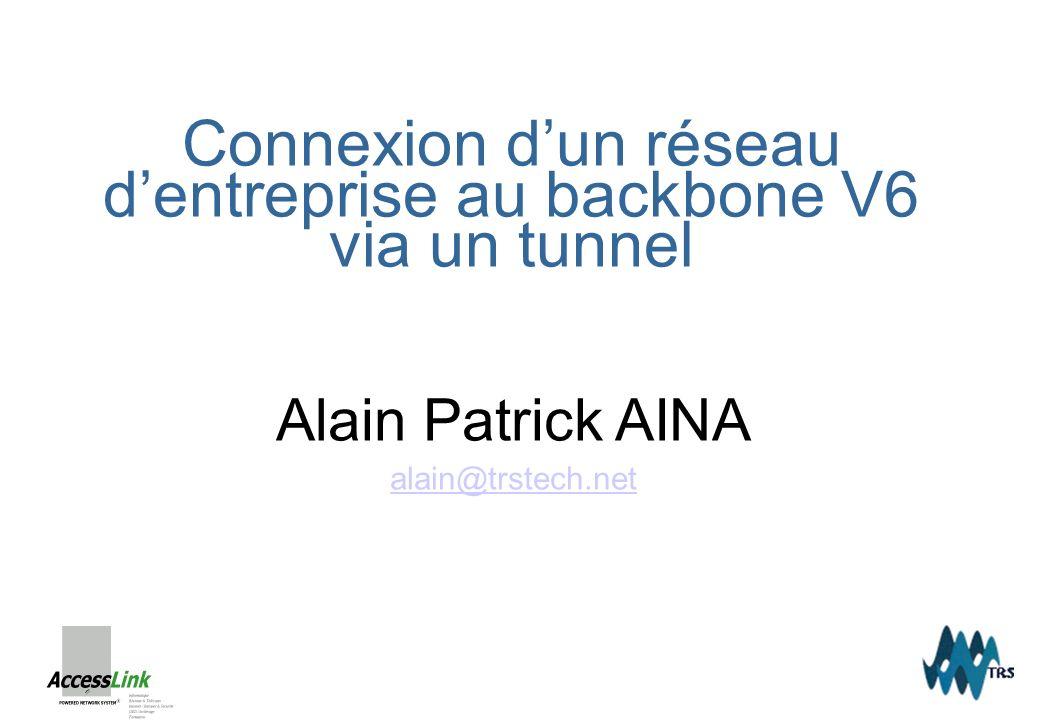 Connexion dun réseau dentreprise au backbone V6 via un tunnel Alain Patrick AINA alain@trstech.net