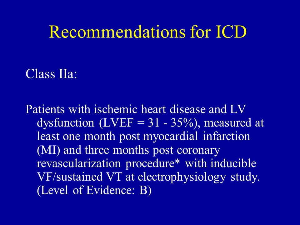 Recommendations for ICD Class IIa: Patients with ischemic heart disease and LV dysfunction (LVEF = 31 - 35%), measured at least one month post myocard