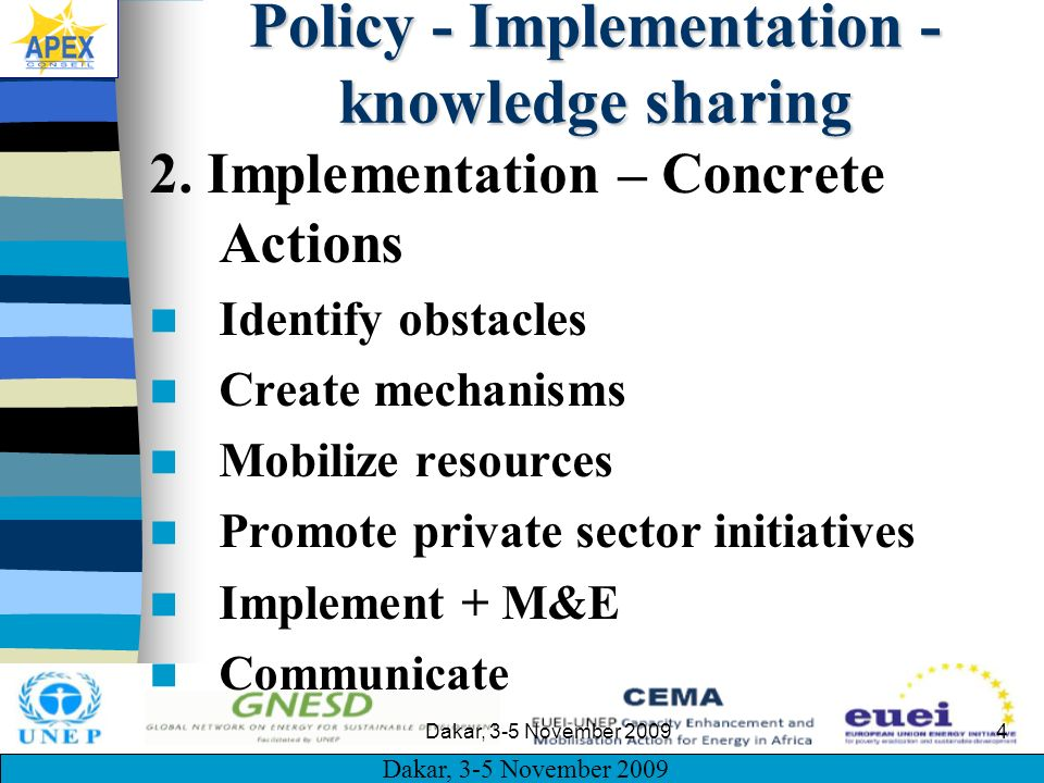 Dakar, 3-5 November 2009 4 Policy - Implementation - knowledge sharing 2. Implementation – Concrete Actions Identify obstacles Create mechanisms Mobil