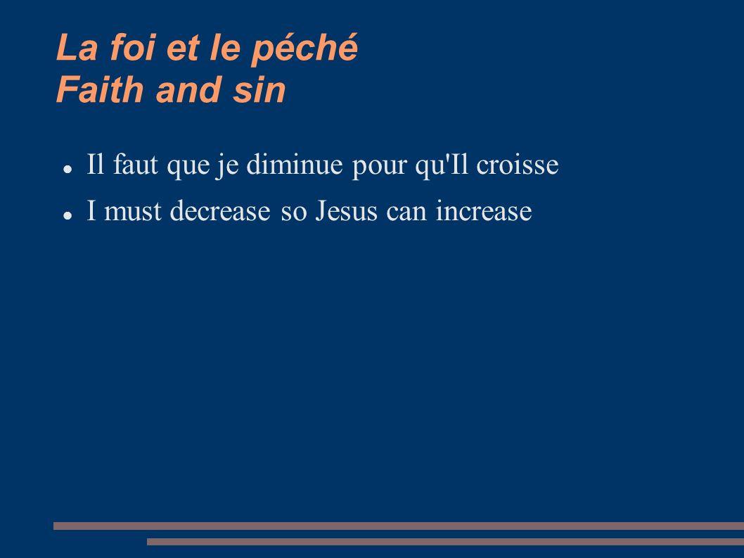 La foi et le péché Faith and sin Il faut que je diminue pour qu'Il croisse I must decrease so Jesus can increase