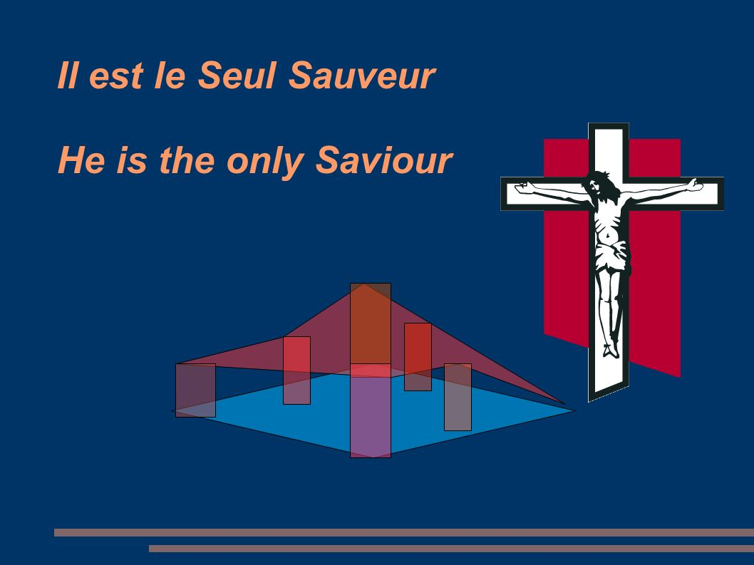 Il est le Seul Sauveur He is the only Saviour