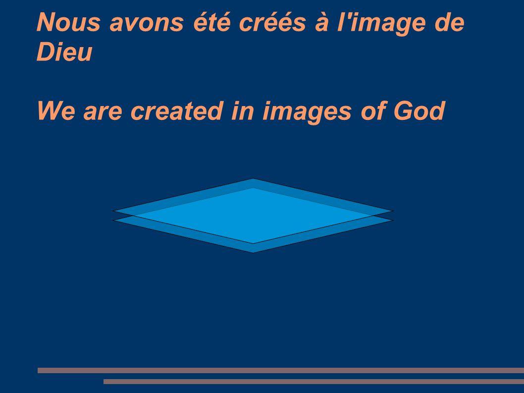 Nous avons été créés à l'image de Dieu We are created in images of God