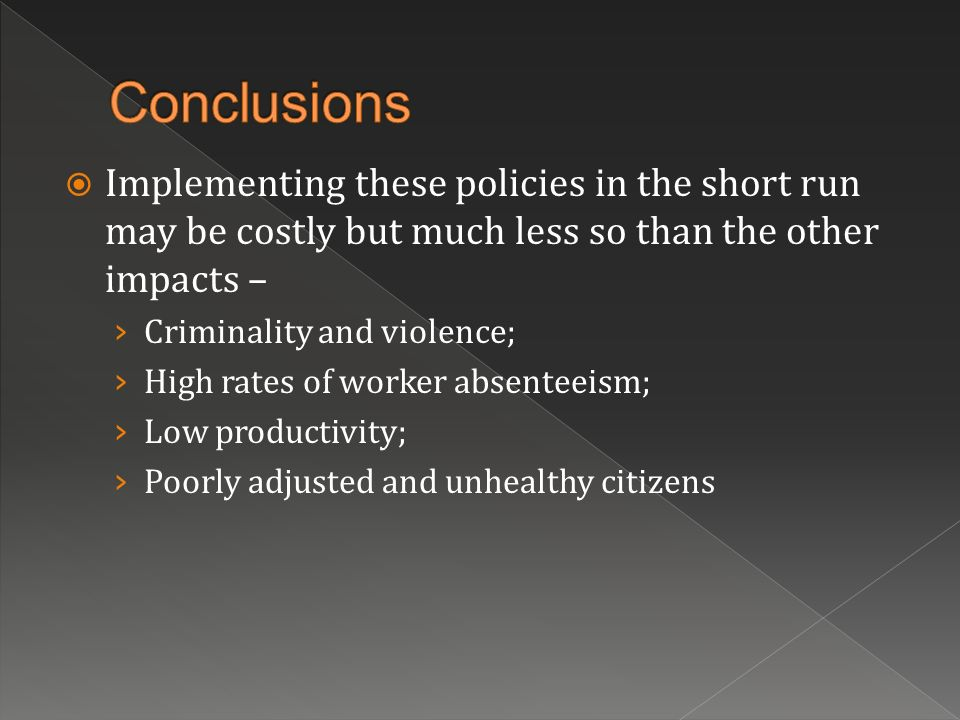 Implementing these policies in the short run may be costly but much less so than the other impacts – Criminality and violence; High rates of worker ab