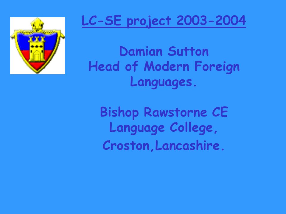 LC-SE project 2003-2004 Damian Sutton Head of Modern Foreign Languages.