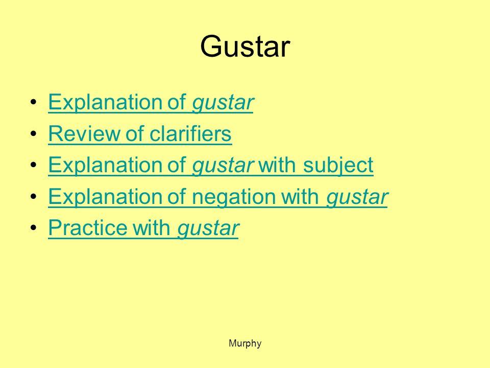 Murphy Gustar Explanation of gustarExplanation of gustar Review of clarifiers Explanation of gustar with subjectExplanation of gustar with subject Exp