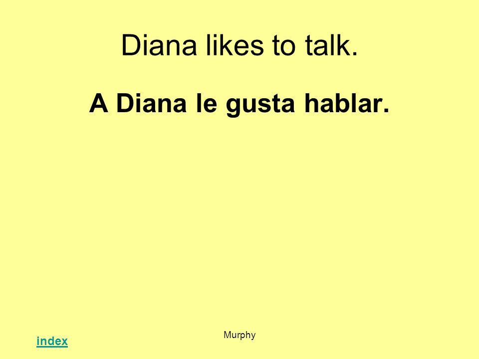 Murphy Diana likes to talk. A Diana le gusta hablar. index
