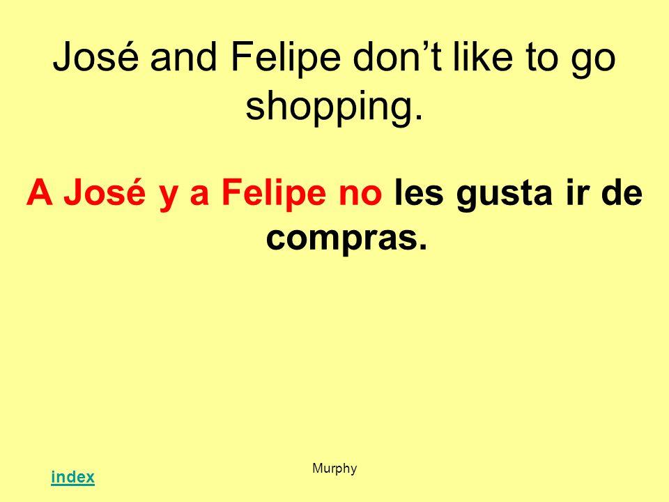 Murphy José and Felipe dont like to go shopping. A José y a Felipe no les gusta ir de compras. index
