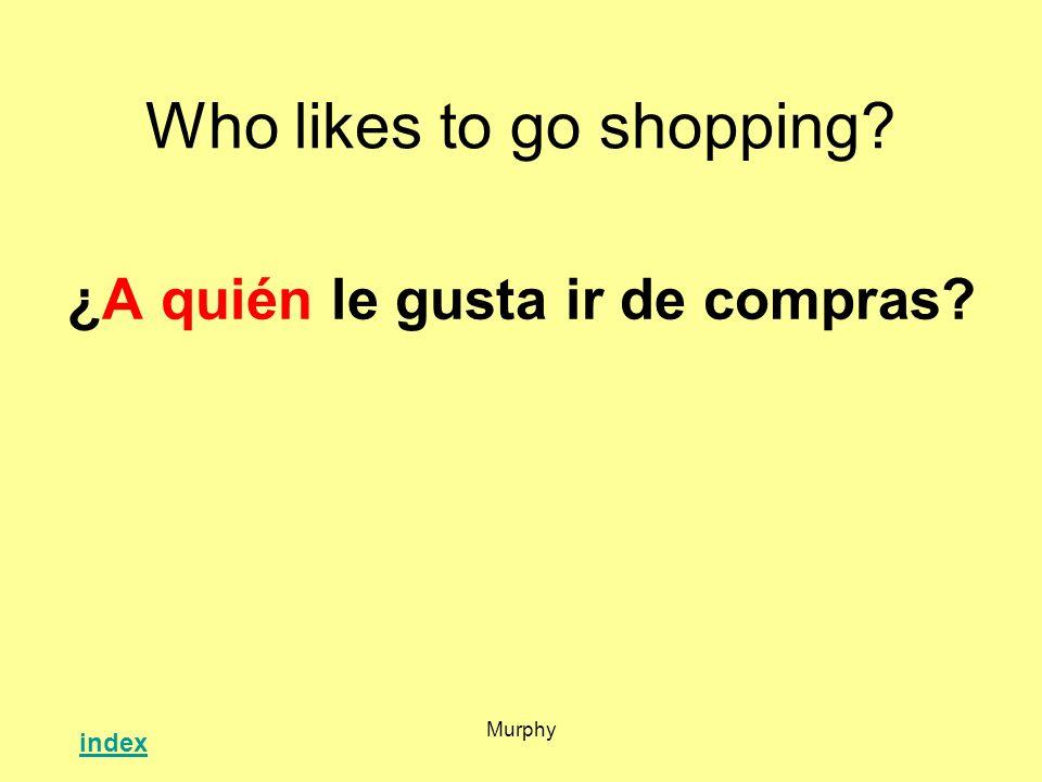 Murphy Who likes to go shopping? ¿A quién le gusta ir de compras? index