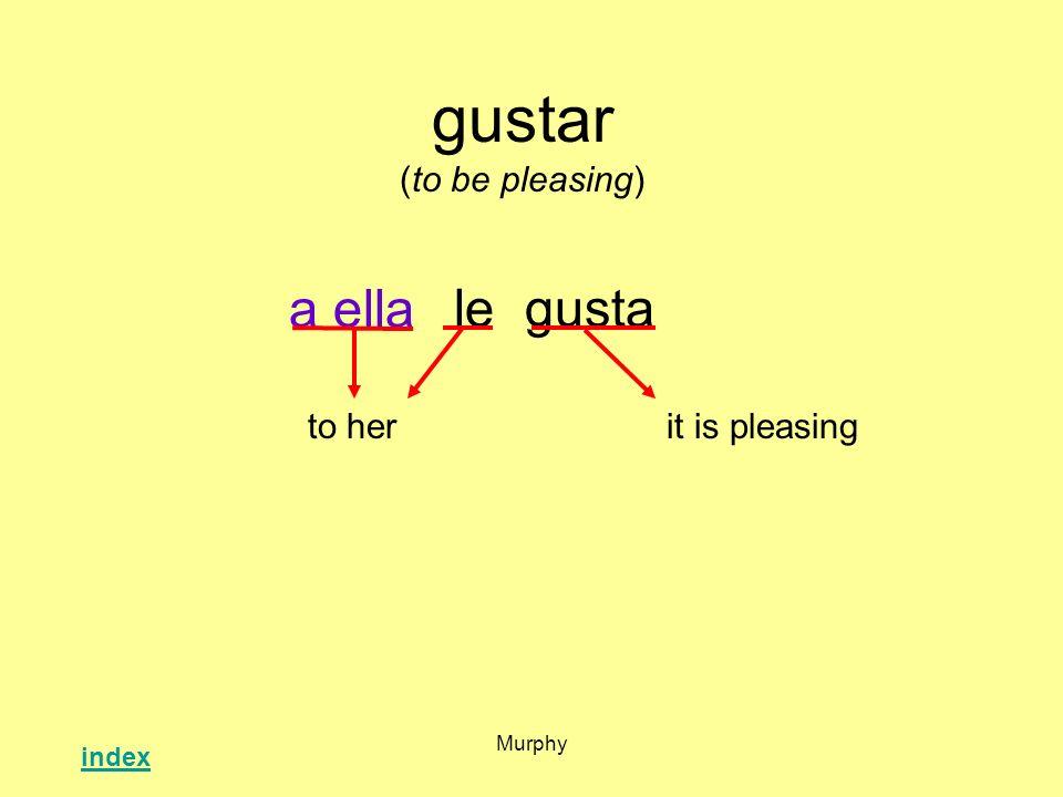 Murphy gustar (to be pleasing) legusta it is pleasingto her a ella index