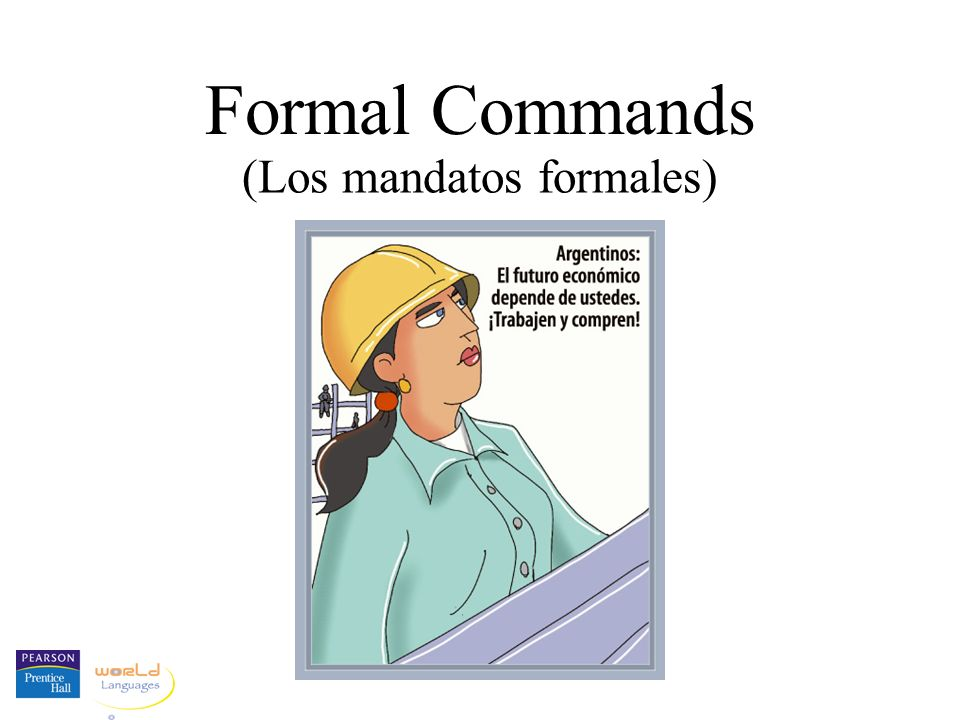 Formal Commands We use commands to give instructions or to ask people to do things.