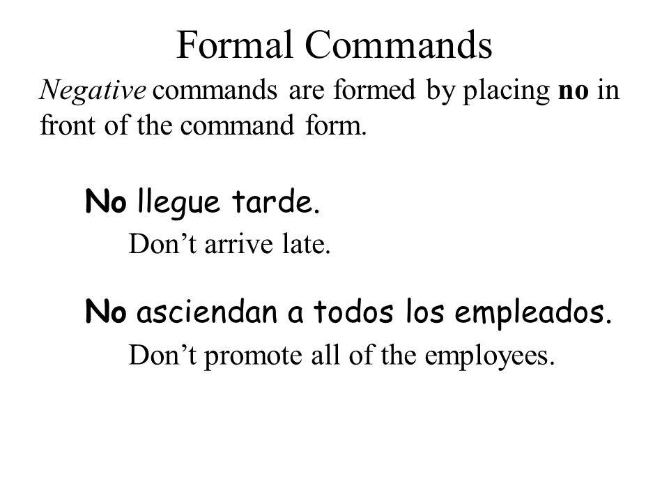 No griten ustedes en el trabajo.Formal Commands Piense usted.