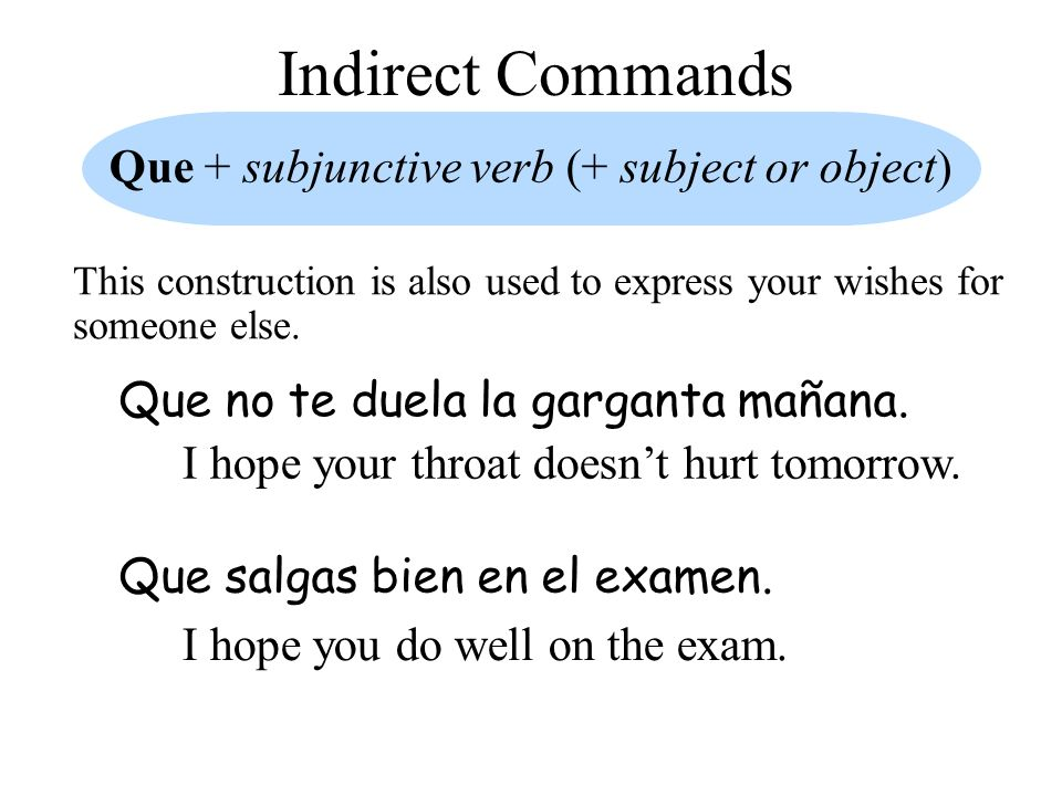Indirect Commands Que + subjunctive verb (+ subject or object) ¡Que se vayan.