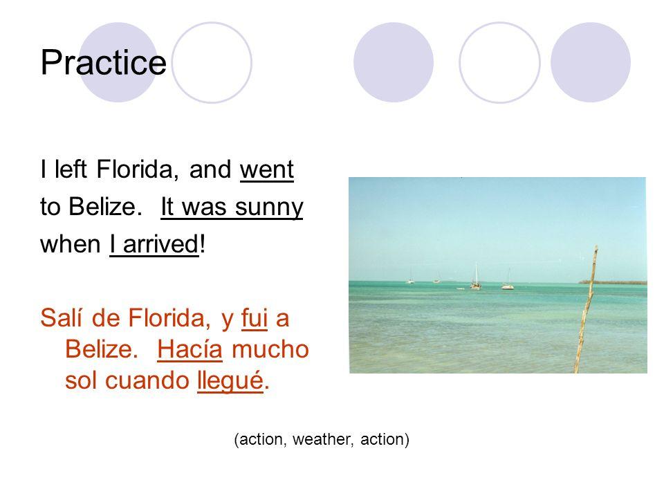 Practice While I was walking in Florida, I saw a gator (el caimán). Mientras caminaba en Florida, vi a un caimán. (interruption of an ongoing action)