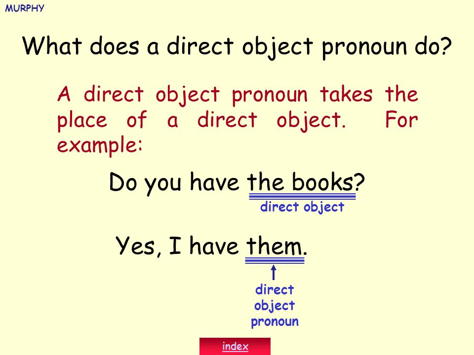 Notice the placement of the direct object pronouns in a sentence with an infinitive construction in Spanish: ¿Van Uds a estudiar las lecciones.